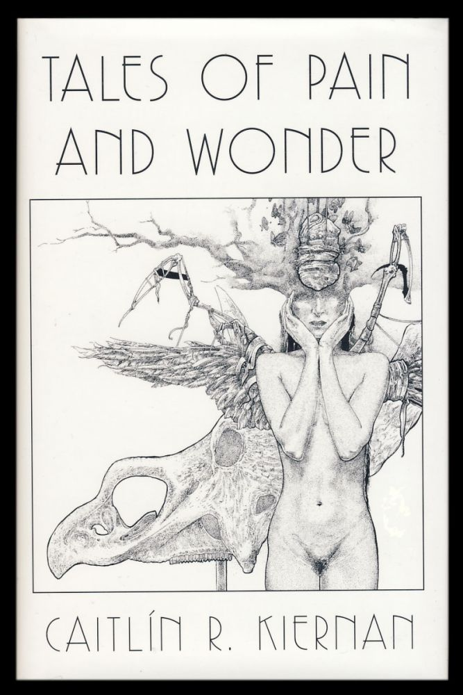 Tales of Pain and Wonder. (Deluxe Signed Numbered Edition). Caitlín R. Kiernan.