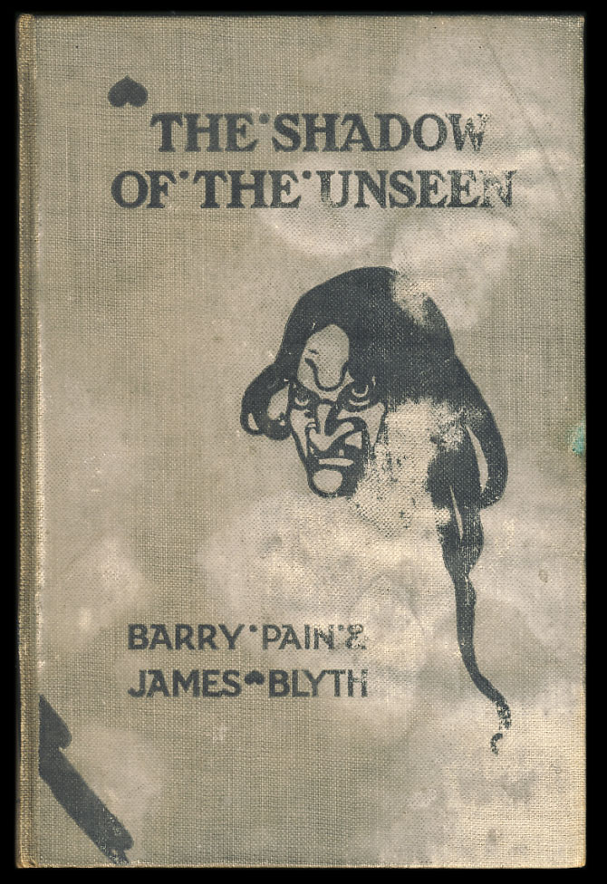 The Shadow of the Unseen. Barry Pain, James Blyth.