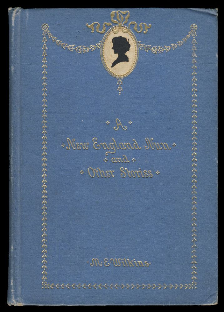 A New England Nun and Other Stories. (Signed and Inscribed Copy). Mary E. Wilkins Freeman.