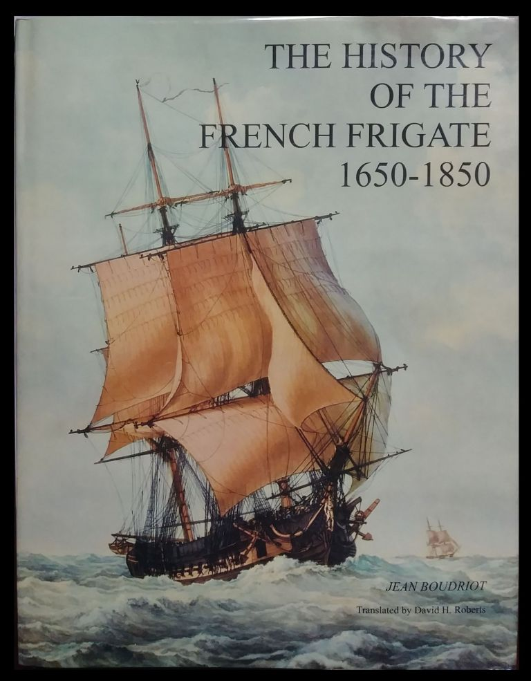 The History of the French Frigate, 1650-1850. Jean Boudriot, Hubert Berti.