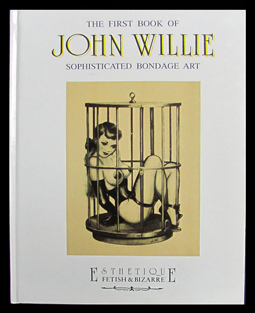 The First Book of John Willie Sophisticated Bondage Art. Stefano Piselli, Riccardo Morrocchi, eds.