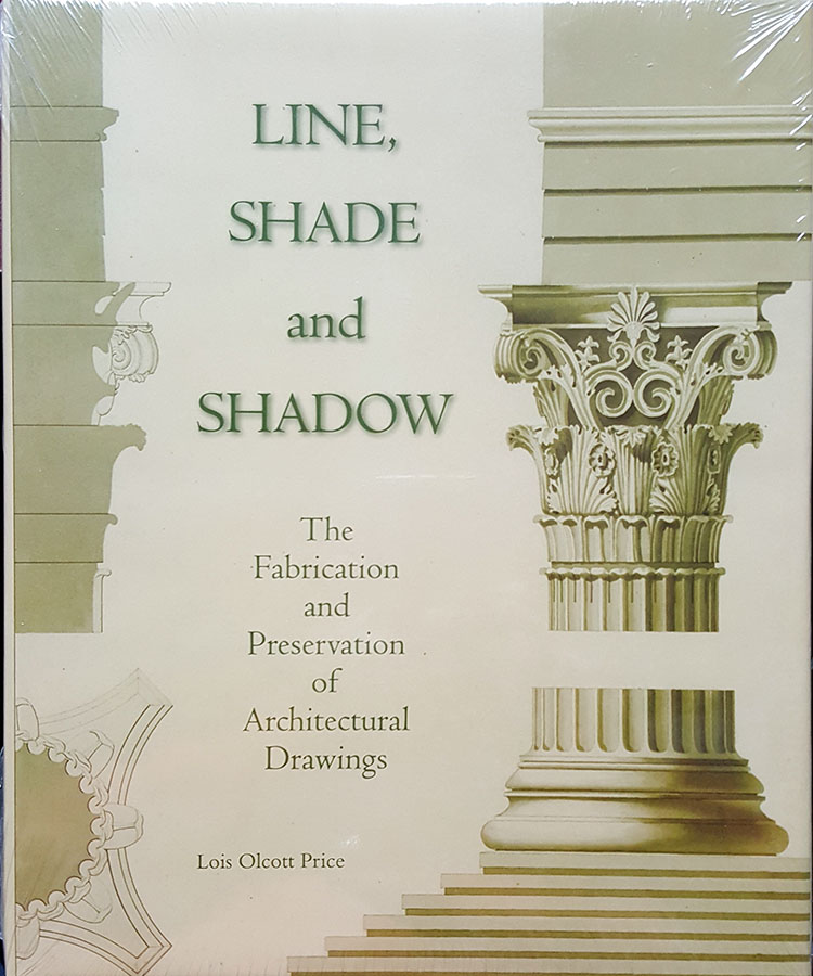 Line, Shade and Shadow: The Fabrication and Preservation of Architectural Drawings. Lois Olcott Price.