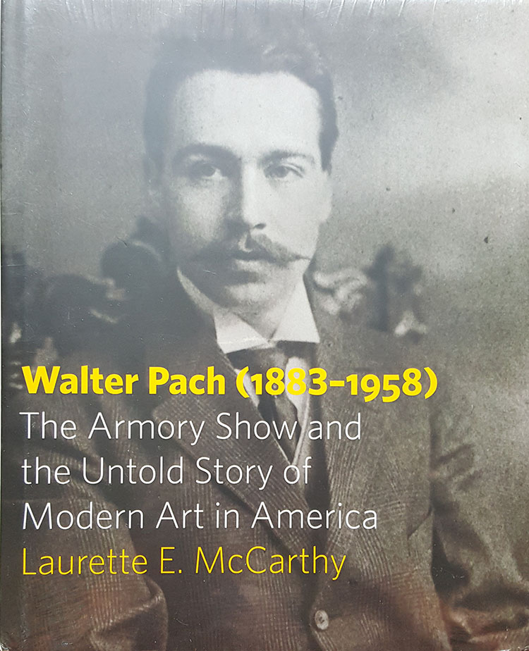 Walter Pach (1883-1958): The Armory Show and the Untold Story of Modern Art in America. Laurette E. McCarthy.