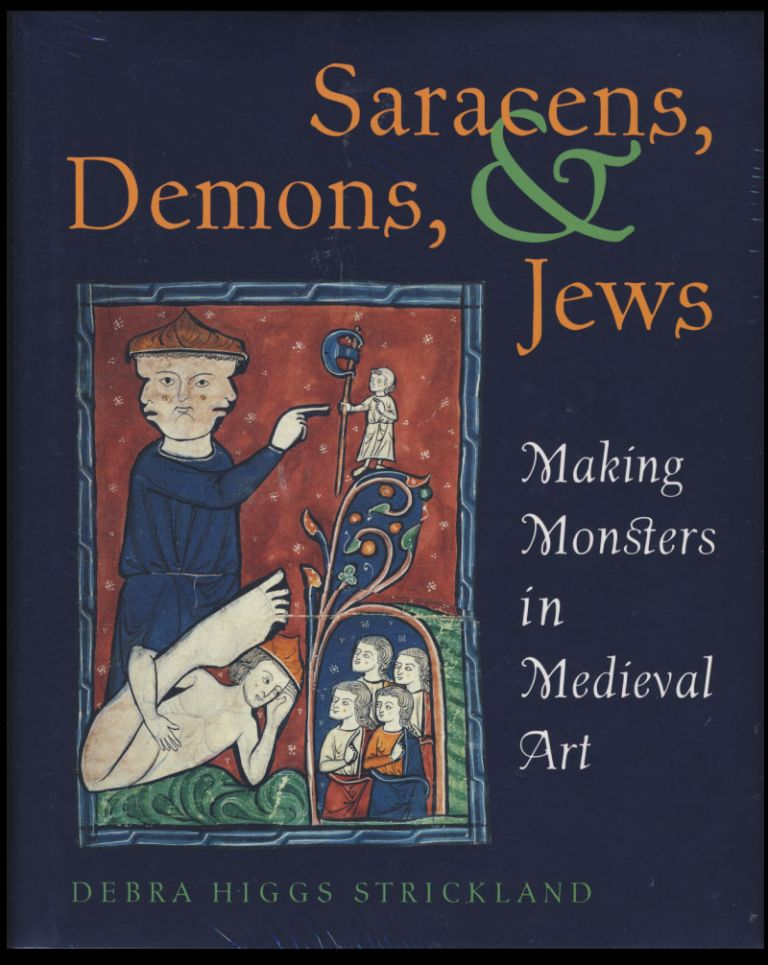 Saracens, Demons, and Jews: Making Monsters in Medieval Art. Debra Higgs Strickland.