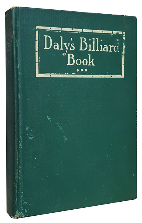 "Daly's Billiard Book. Illustrated with More Than 400 Diagrams, 30 Technical Photographs and 3 ""Strategy"" Maps. Maurice Daly."