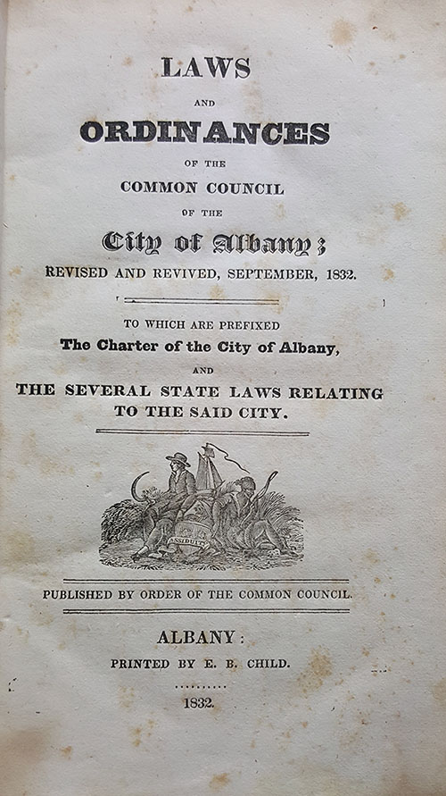 Laws and Ordinances of the Common Council of the City of Albany; Revised and Revived, September, 1832. To Which Are Prefixed The Charter of the City of Albany, and the Several State Laws Relating to the Said City. New York State - Albany.