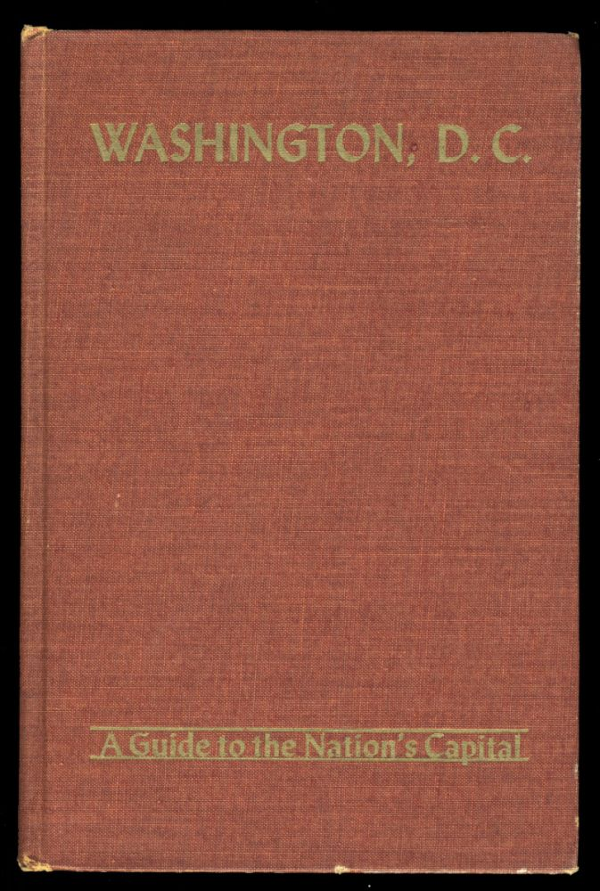 Washington, D. C.: A Guide to the Nation's Capital. Workers of the Writers' Program of the Work Project Administration.