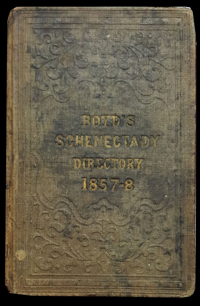 The Schenectady City Directory; Containing the Names and Residences of the Citizens; Also, a Business Directory, Classified According to Trade. Together with an Appendix, Containing Much General Information. 1857. William H. Boyd, ed.