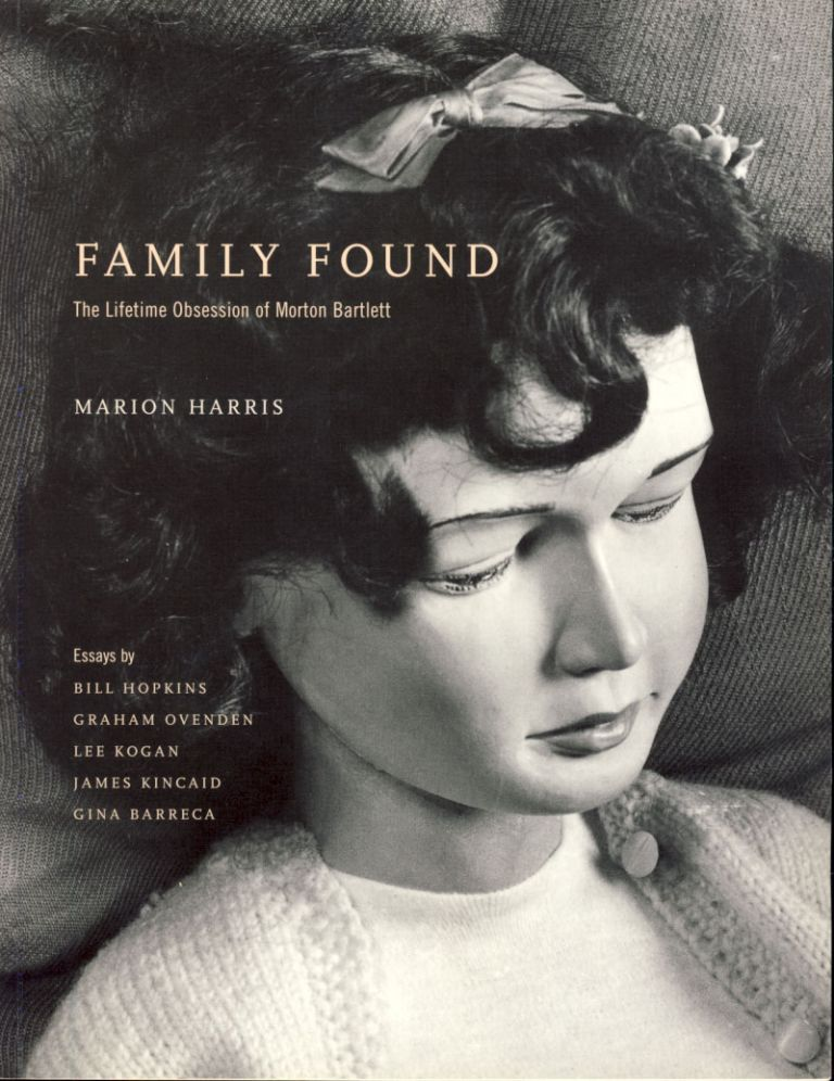 Family Found: The Lifetime Obsession of Morton Bartlett. Marion Harris.