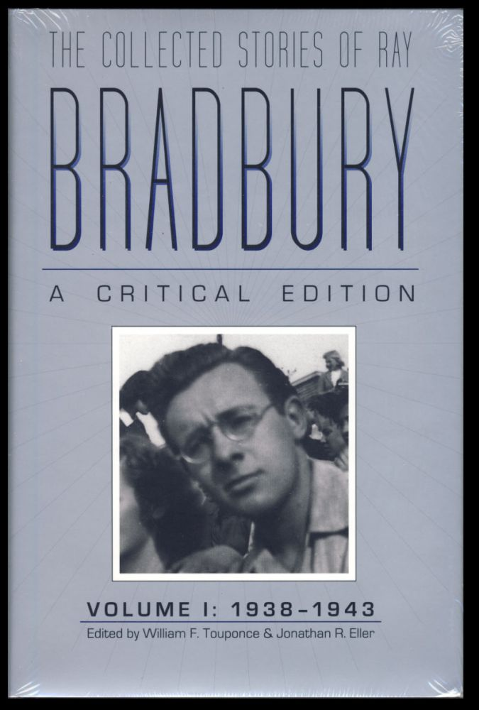 The Collected Stories of Ray Bradbury: A Critical Edition. Volume I: 1938-1943. Ray Bradbury.