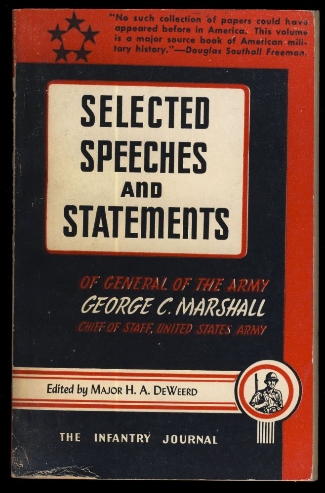 Selected Speeches and Statements of General of the Army George C. Marshall, Chief of Staff, United States Army. George C. Marshall, H. A. DeWeerd, ed.