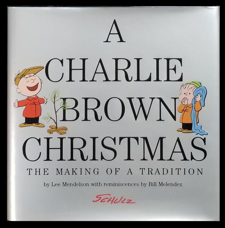 A Charlie Brown Christmas: The Making of a Tradition. Lee Mendelson, Charles M. Schulz.