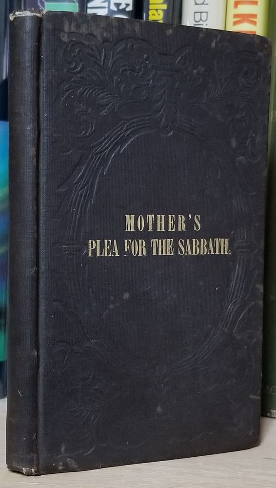 A Mother's Plea for the Sabbath: in a Series of Letters to an Absent Son, Illustrated by Facts. Fourth Edition. Lucy K. Wells.