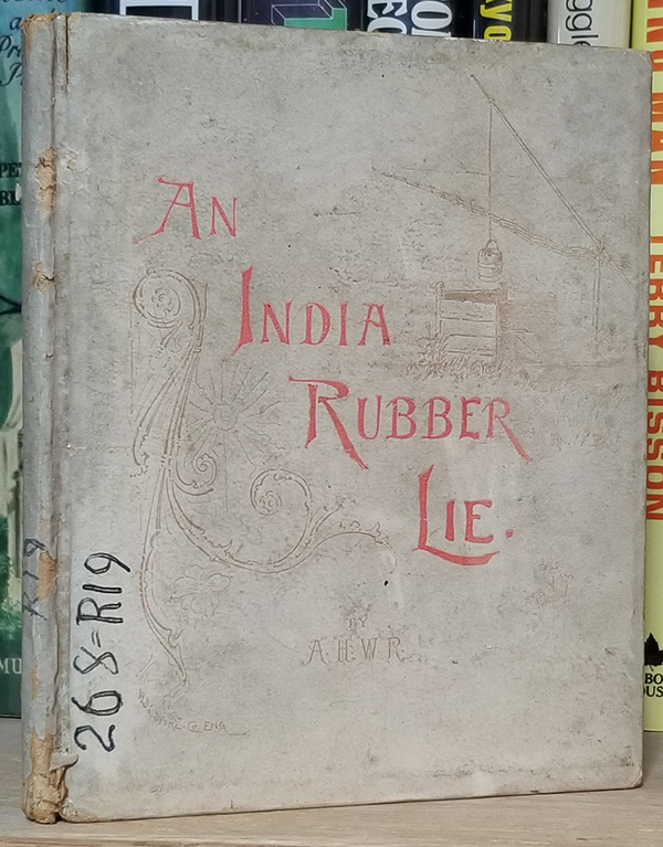 An India Rubber Lie. (SIgned and Inscribed Copy). A. H. W. Raynor.