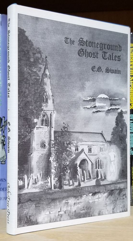 The Stoneground Ghost Tales, Compiled from the Recollections of the Reverend Roland Batchel, Vicar of the Parish. Edmund Gill Swain.