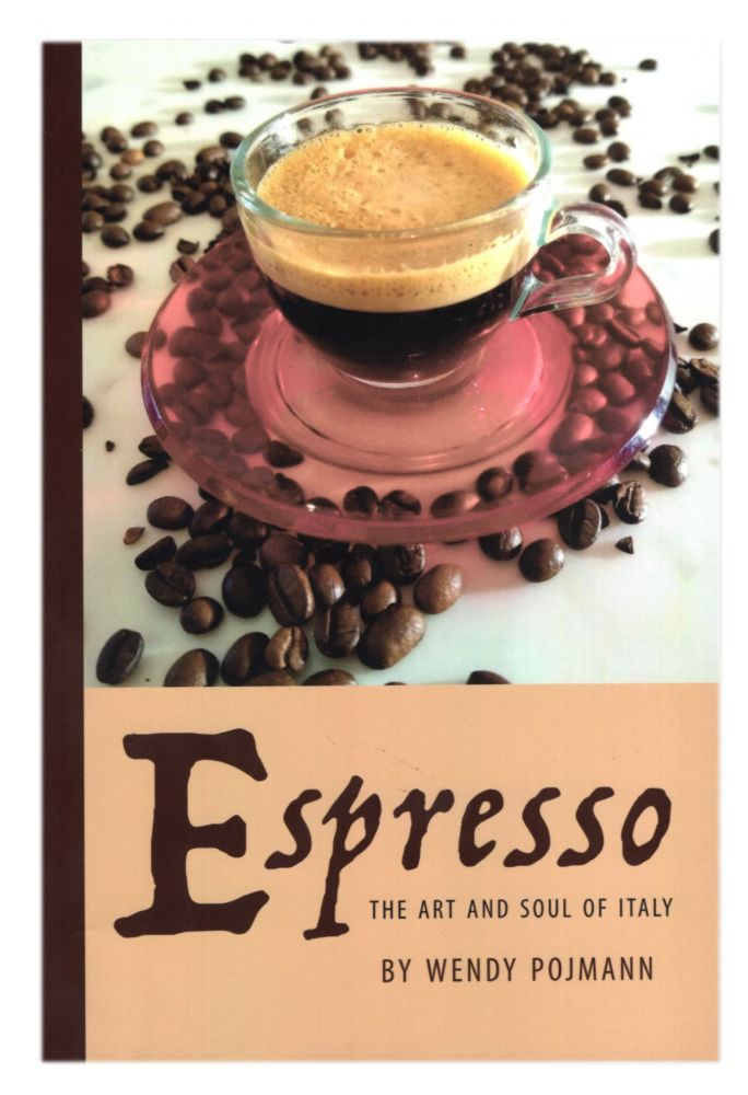 Espresso: The Art and Soul of Italy. (Signed by the Author). Wendy Pojmann.