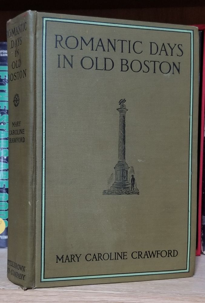 Romantic Days in Old Boston. The Story of the City and of Its People During the Nineteenth Century. With Numerous Illustrations. Mary Caroline Crawford.