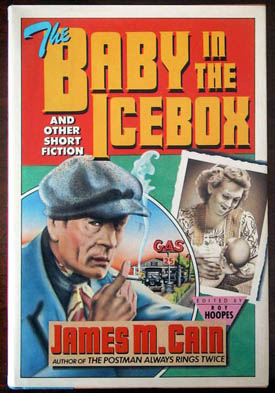The Baby in the Icebox and Other Short Fiction. James Cain.
