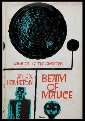 Beam of Malice - Stories of the Sinister. Alex Hamilton.
