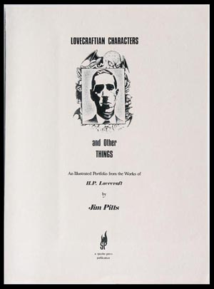 Lovecraftian Characters and Other Things An Illustrated Portfolio from the Works of H. P. Lovecraft. Jim Pitts.