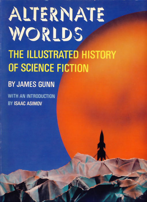 Alternate Worlds The Illustrated History of Science Fiction. James E. Gunn.