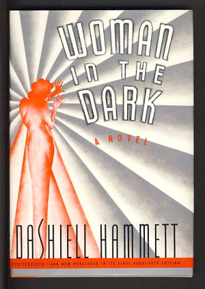 Woman in the Dark: A Novel of Dangerous Romance. Dashiell Hammett