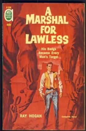 A Marshal for Lawless / The Troublemaker. Ray / Booth Hogan, Edwin