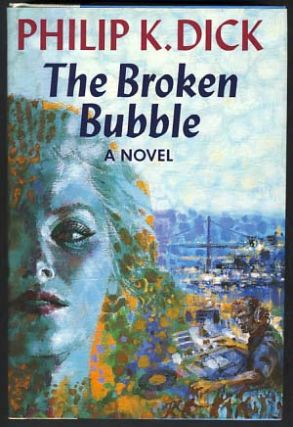 The Broken Bubble. Philip K. Dick