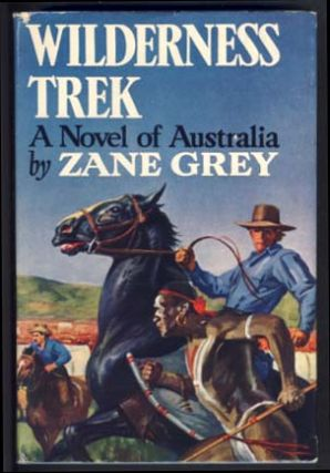 Wilderness Trek: A Novel of Australia. Zane Grey