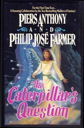 The Caterpillar's Question. Piers Anthony, Philip José Farmer