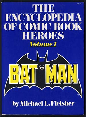 The Encyclopedia of Comic Book Heroes Volume 1: Batman. Michael L. Fleisher, ed.