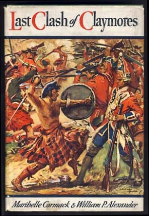 Last Clash of Claymores: A Story of Scotland in the Time of Prince Charles. Maribelle Cormack, William P. Alexander.