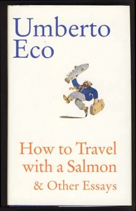 How to Travel with a Salmon & Other Essays. Umberto Eco