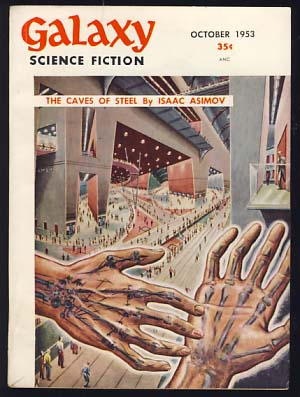 The Caves of Steel in Galaxy Science Fiction October, November and December 1953. Isaac Asimov.