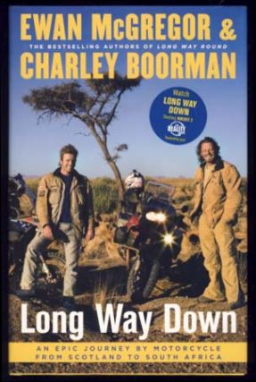 Long Way Down: An Epic Journey by Motorcycle from Scotland to South Africa. Ewan McGregor, Charley Boorman.