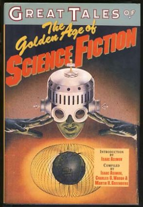Great Tales of the Golden Age of Science Fiction. Isaac Asimov, Martin H. Greenberg, Charles...