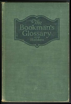 The Bookman's Glossary: A Compendium of Information Relating to the Production and Distribution...