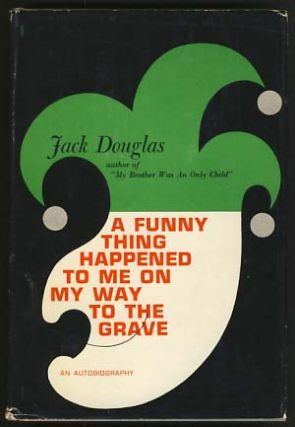 A Funny Thing Happened to Me on My Way to the Grave. Jack Douglas