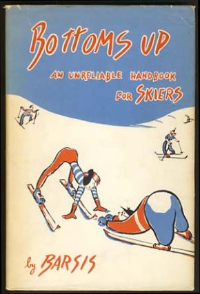Bottoms Up: An Unreliable Handbook for Skiers. Max Barsis