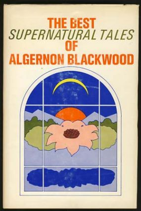 The Best Supernatural Tales of Algernon Blackwood. Algernon Blackwood