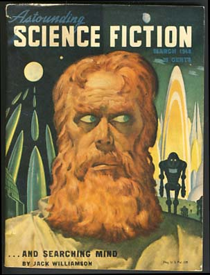 And Searching Mind (The Humanoids) in Astounding Science Fiction March, April and May 1948. Jack...