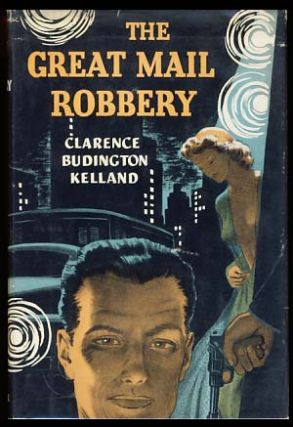 The Great Mail Robbery. Clarence Budington Kelland