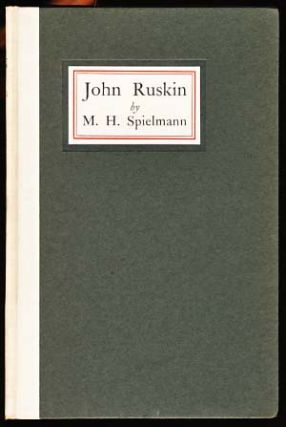 John Ruskin: A Sketch of His Life, His Work, and His Opinions with Personal Reminiscences. M. H....
