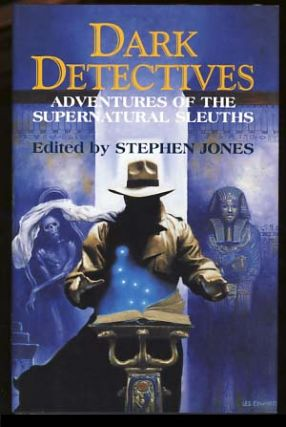 Dark Detectives: Adventures of the Supernatural Sleuths. Stephen Jones, ed