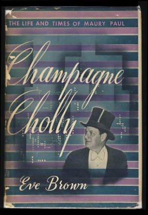 Champagne Cholly: The Life and Times of Maury Paul. Eve Brown.
