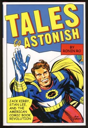 Tales to Astonish: Jack Kirby, Stan Lee, and the American Comic Book Revolution. Ronin Ro