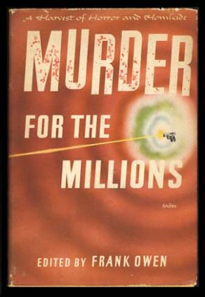 Murder for the Millions: A Harvest of Horror and Homicide. Frank Owen, ed
