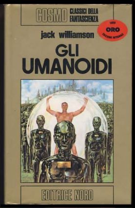 Gli umanoidi. (The Humanoids Italian Edition). Jack Williamson