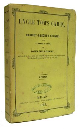 Uncle Tom's Cabin, by Harriet Beecher Stowe; with Italian notes, by John Millhouse. Harriet...