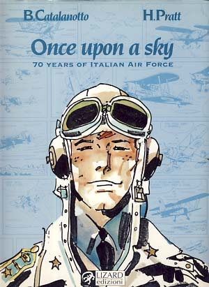 Once Upon a Sky: 70 Years of Italian Air Force. Hugo Pratt, Baldassare Catalanotto